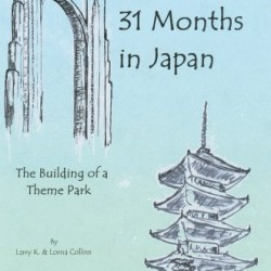 31 Months in Japan: The Building of a Theme Park