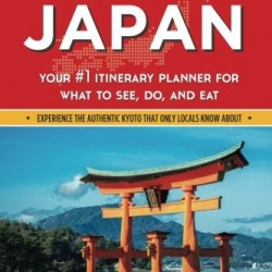 Best of Japan: Your #1 Itinerary Planner for What to See, Do, and Eat in Japan (Wanderlust Pocket Guides – Japan) (Volume 1)