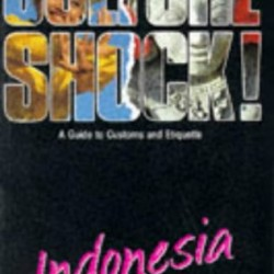 Culture Shock! Indonesia: A Guide to Customs and Etiquette