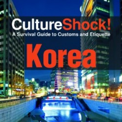 Culture Shock! Korea: A Survival Guide to Customs and Etiquette