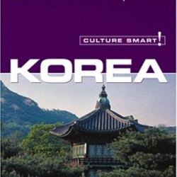 Culture Smart! Korea (Culture Smart! The Essential Guide to Customs & Culture)