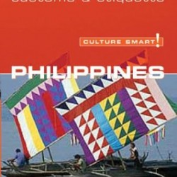 Culture Smart! Philippines: A Quick Guide to Customs and Etiquette (Culture Smart! The Essential Guide to Customs & Culture)