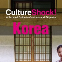 CultureShock! Korea: A Survival Guide to Customs and Etiquette (Cultureshock Korea: A Survival Guide to Customs & Etiquette)