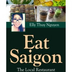 Eat Saigon: The Local Restaurant and Food Guide to Ho Chi Minh City, Vietnam (My Saigon) (Volume 3)