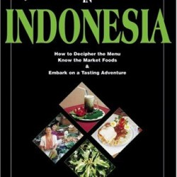 Eat Smart in Indonesia: How to Decipher the Menu Know the Market Foods & Embark on a Tasting Adventure (Eat Smart Series, No. 3)