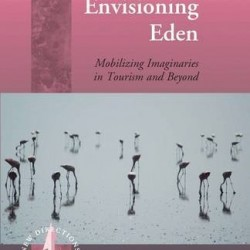 Envisioning Eden: Mobilizing Imaginaries in Tourism and Beyond (New Directions in Anthropology)