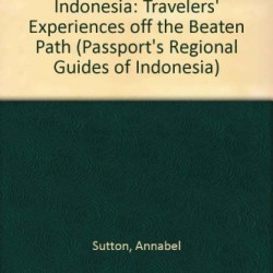Exploring the Islands of Indonesia Travelers' Experiences Off the Beaten Path (Passport's Regional Guides of Indonesia)