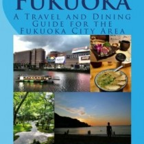 Finding Fukuoka: A Travel and Dining Guide for the Fukuoka City Area