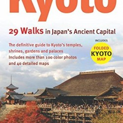 Kyoto, 29 Walks in Japan's Ancient Capital: .