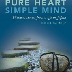 Pure Heart Simple Mind- Wisdom stories from a life in Japan