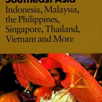 Southeast Asia: Indonesia, Malaysia, the Philippines, Singapore, Thailand, Vietnam and More (1997)