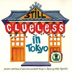 Still Clueless In Tokyo: Another Sketchbook Of Weird And Wonderful Things In Japan