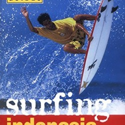 Surfing Indonesia: A Search for the World's Most Perfect Waves (Periplus Action Guides)