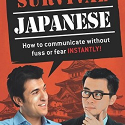 Survival Japanese: How to Communicate without Fuss or Fear Instantly! (Japanese Phrasebook) (Survival Series)
